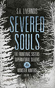 Severed Souls (Case No. 2: The Frontenac Sisters – Supernatural Sleuths & Monster Hunters)