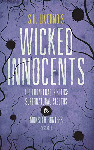 Free: Wicked Innocents (Case No. 1, The Frontenac Sisters: Supernatural Sleuths & Monster Hunters)