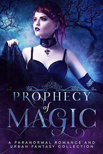 Prophecy of Magic: A Paranormal Romance and Urban Fantasy Collection