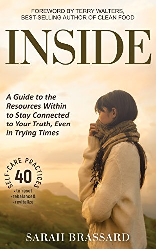 Inside: A Guide to the Resources Within to Stay Connected to Your Truth, Even in Trying Times With 40 Self-Care Practices That You Can Use Today