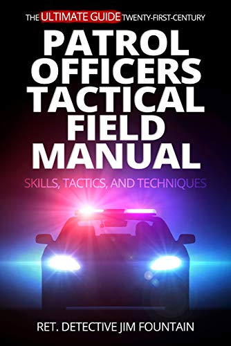 Free: The Ultimate Guide – Twenty-First-Century Patrol Officers Tactical Field Manual: Skills, Tactics, and Techniques
