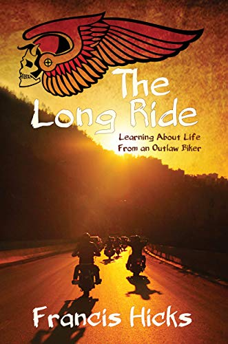 Free: The Long Ride: Learning About Life From An Outlaw Biker