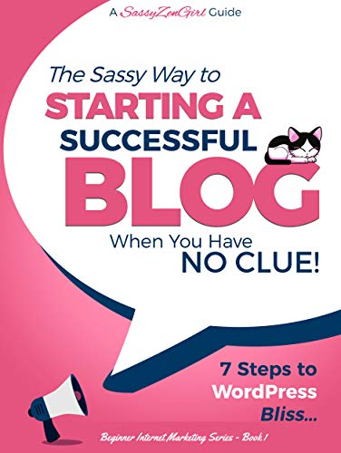 Free: The Sassy Way To Starting A Successful Blog When You Have NO CLUE! 7 Steps To WordPress Bliss…