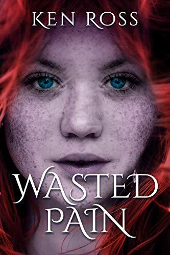 Wasted Pain (Ken Ross Romantic/Erotic Suspense Series Book 1)