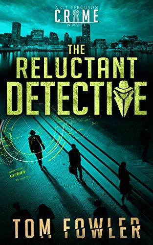 Free: The Reluctant Detective: A C.T. Ferguson Crime Novel