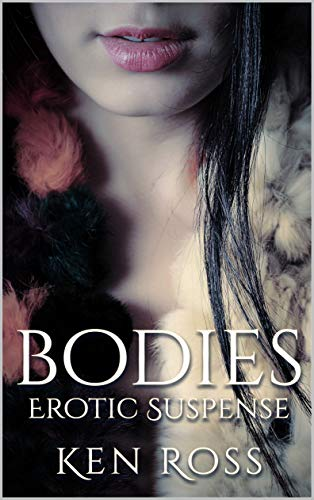 Free: BODIES: Erotic Suspense (Ken Ross Romantic/Erotic Suspense Series Book 3)