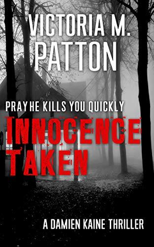 Free: Innocence Taken: Pray He Kills You Quickly – A Damien Kaine Thriller (Damien Kaine Series Book 1)